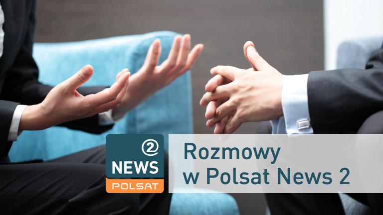 Rozmowy w Polsat News 2