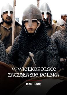 W Wielkopolsce zaczęła się Polska. Rok 1000